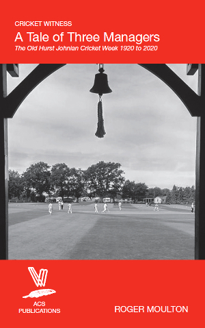 A Tale of Three Managers: The Old Hurst Johnian Cricket Week by Roger Moulton