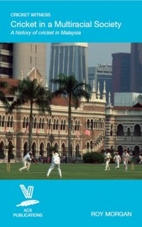 Cricket in a Multiracial Society: A history of cricket in Malaysia